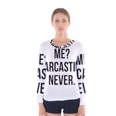 Me Sarcastic Never Women s Long Sleeve Tee