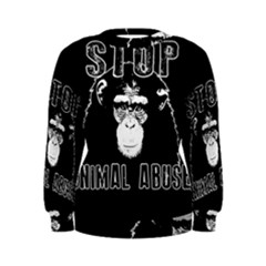 Stop Animal Abuse   Chimpanzee  Women s Sweatshirt