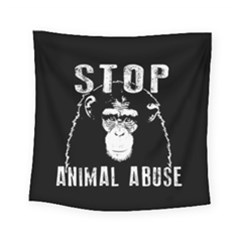 Stop Animal Abuse   Chimpanzee  Square Tapestry (small)