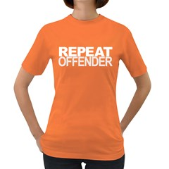 Repeat Offender Dark Colored Womens'' T-shirt