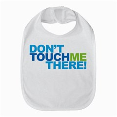 Don t Touch Me There! Bib