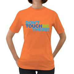 Don t Touch Me There! Dark Colored Womens'' T-shirt