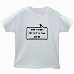 I m your Father s Day Gift Kids' T-shirt (White)
