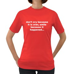 Don t Cry, It s Over Womens' T Shirt (colored)