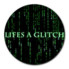 Lifes A Glitch 8  Mouse Pad (Round)