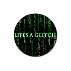 Lifes A Glitch Magnet 3  (Round)