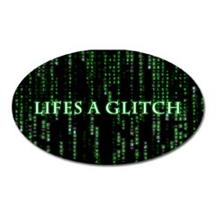 Lifes A Glitch Magnet (Oval)
