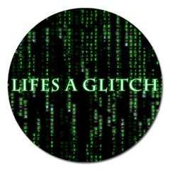 Lifes A Glitch Magnet 5  (Round)