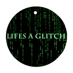 Lifes A Glitch Round Ornament (two Sides)