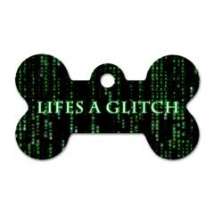 Lifes A Glitch Dog Tag Bone (one Sided)