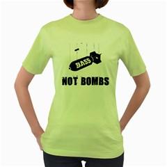 Drop bass not bombs Women s Green T-Shirt