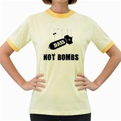 Drop Bass Not Bombs Women s Fitted Ringer T Shirt