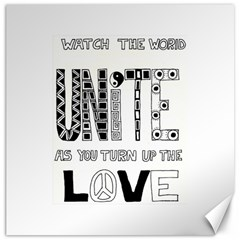 Watch The World Unite As You Turn Up The Love Canvas 12  X 12  (unframed)