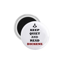 Keep Quiet And Read Dickens  1.75  Button Magnet
