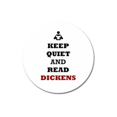 Keep Quiet And Read Dickens  Magnet 3  (Round)
