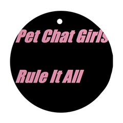 Petchatgirlsrule2 Round Ornament (two Sides)
