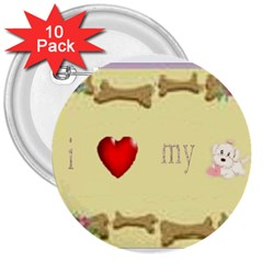 I Love My Dog! Ii 3  Button (10 Pack)