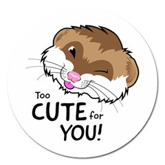 Too Cute For You Magnet 5  (Round)