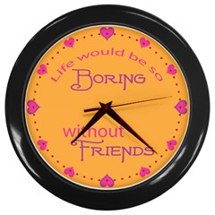 Life Would Be Boring Without Friends Wall Clock (black)