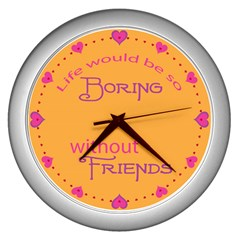 Life Would Be Boring Without Friends Wall Clock (silver)