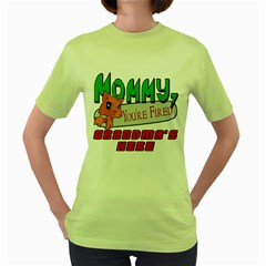 Mommy Your Fired Grandmas Here Womens  T Shirt (green)