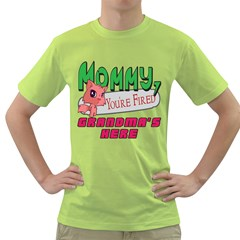 Mommy Your Fired Grandmas Here Mens  T-shirt (Green)
