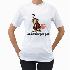 Dont Swallow Your Gum Womens  T-shirt (White)
