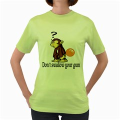Dont Swallow Your Gum Womens  T-shirt (Green)