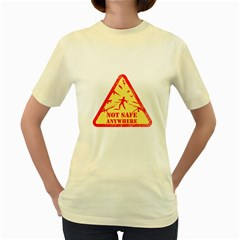 Not Safe Anywhere  Womens  T Shirt (yellow)