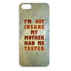 I m not insane Apple iPhone 5 Seamless Case (White)