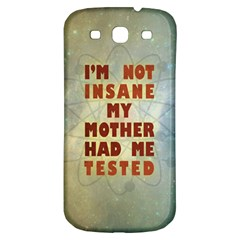 I m not insane Samsung Galaxy S3 S III Classic Hardshell Back Case