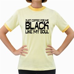 Just Coffee For Me Womens  Ringer T Shirt (colored)