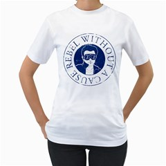 Rebel Without A Cause Womens  T-shirt (White)