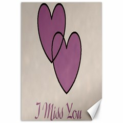 I Miss You Canvas 12  x 18  (Unframed)