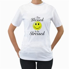 To Blessed To Be Stressed Women s T Shirt (white)