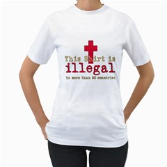 This Shirt Is Illegal Women s T-Shirt (White)