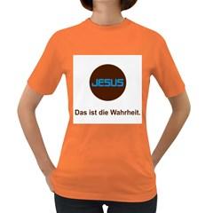 Jesus Das Ist Die Wahrheit Women s T Shirt (colored)