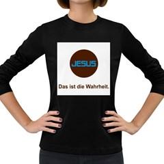 Jesus Das Ist Die Wahrheit Women s Long Sleeve T-shirt (Dark Colored)