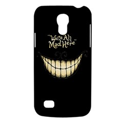 We Are All Mad Here Samsung Galaxy S4 Mini (gt I9190) Hardshell Case