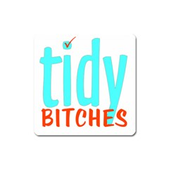 Tidy Bitcheslarge1 Fw Magnet (Square)