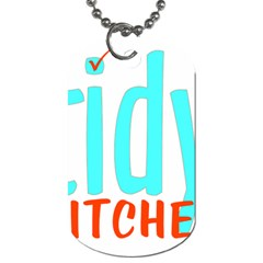 Tidy Bitcheslarge1 Fw Dog Tag (two Sided)