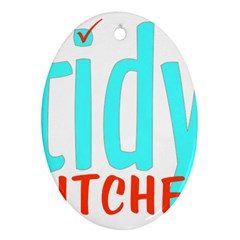 Tidy Bitcheslarge1 Fw Oval Ornament (Two Sides)
