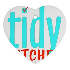 Tidy Bitcheslarge1 Fw Heart Ornament (Two Sides)