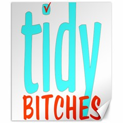 Tidy Bitcheslarge1 Fw Canvas 8  x 10  (Unframed)