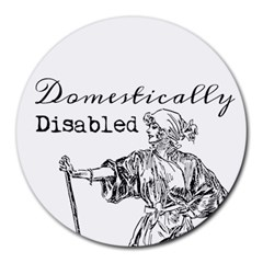 Domestically Disabled 8  Mouse Pad (Round)