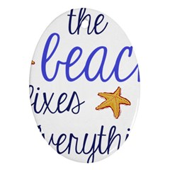 The Beach Fixes Everything Oval Ornament