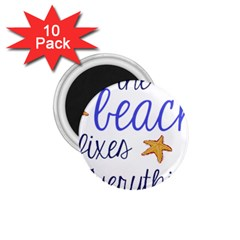 The Beach Fixes Everything 1 75  Button Magnet (10 Pack)