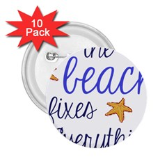 The Beach Fixes Everything 2.25  Button (10 pack)