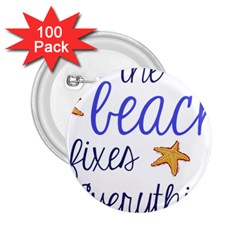 The Beach Fixes Everything 2.25  Button (100 pack)