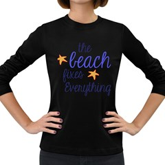 The Beach Fixes Everything Women s Long Sleeve T-shirt (Dark Colored)